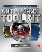 Anti-Hacker Tool Kit, Fourth Edition by Mike Shema