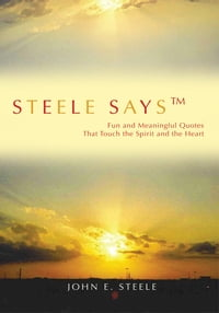 Steele Saysý: Fun and Meaningful Quotes That Touch the Spirit and the Heart