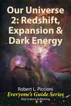 Our Universe 2: Redshift, Expansion, & Dark Energy by Robert Piccioni