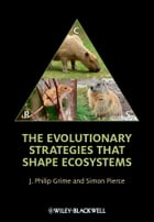 The Evolutionary Strategies that Shape Ecosystems by J. Philip Grime