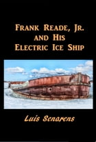 Frank Reade, Jr., and His Electric Ice Ship by Luis Philip Senarens