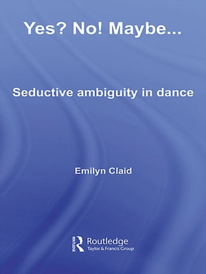 Yes? No! Maybe? Seductive Ambiguity in Dance