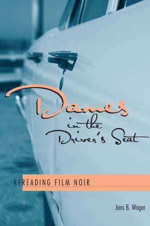 Dames in the Driver's Seat Rereading Film Noir