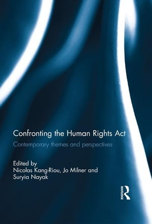 Confronting the Human Rights Act 1998 Contemporary themes and perspectives
