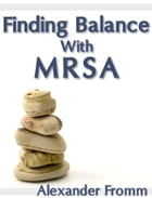 Finding Balance With MRSA by Alexander Fromm