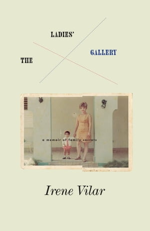 The Ladies Gallery A Memoir of Family Secrets