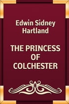 THE PRINCESS OF COLCHESTER by Edwin Sidney Hartland