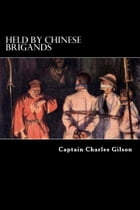 Held by Chinese Brigands by Captain Charles Gilson