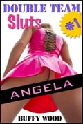 Double Team Sluts #1: Angela (An Erotic Short Story) 330162e3-1c66-4ea5-9fc5-1b01e68f6fca