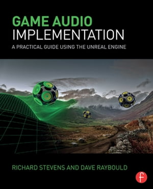 Game Audio Implementation A Practical Guide Using the Unreal Engine