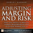 Adjusting Margin and Risk: Tips and Tricks to Reduce Margin Requirements and Alleviate Margin Calls by Carley Garner