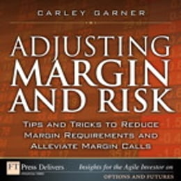 Book Adjusting Margin and Risk: Tips and Tricks to Reduce Margin Requirements and Alleviate Margin Calls by Carley Garner