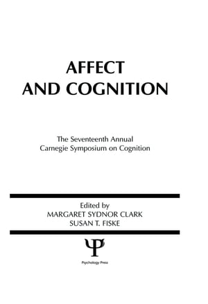 Affect and Cognition: 17th Annual Carnegie Mellon Symposium on Cognition by Margaret S. Clark