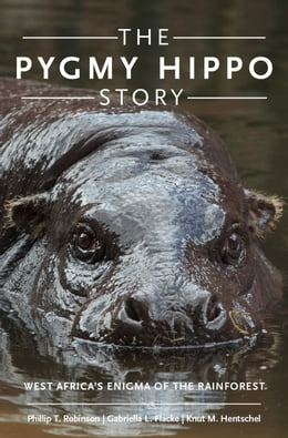 Book The Pygmy Hippo Story: West Africa's Enigma of the Rainforest by Phillip T. Robinson