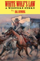 White Wolf's Law: A Western Story by Hal Dunning