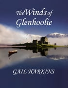 The Winds of Glenhoolie: The Glenhoolie Series, #1 by Gail Harkins