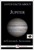 14 Fun Facts About Jupiter: Educational Version by Caitlind L. Alexander