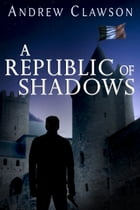 A Republic of Shadows by Andrew Clawson