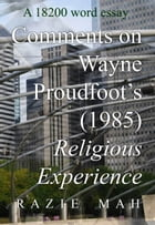Comments on Religious Experience (1985) by Wayne Proudfoot by Razie Mah
