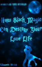 How Black Magic Can Destroy Your Love Life: Based On True Love Stories by Shweta Bisht