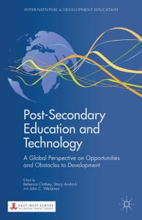 Post-Secondary Education and Technology: A Global Perspective on Opportunities and Obstacles to…