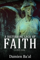 A Disturbing Lack of Faith by Damien Ba'al