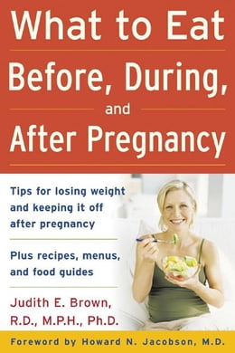Book What to Eat Before, During, and After Pregnancy by Brown, Judith E.