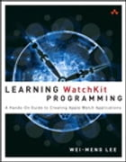 Learning WatchKit Programming: A Hands-On Guide to Creating Apple Watch Applications by Wei-Meng Lee