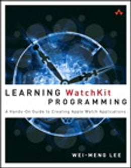 Book Learning WatchKit Programming: A Hands-On Guide to Creating Apple Watch Applications by Wei-Meng Lee