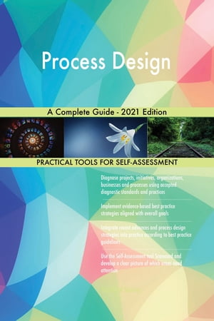 Process Design A Complete Guide - 2021 Edition by Gerardus Blokdyk