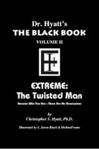 Black Book Volume 2: Extreme, The Twisted Man by Christopher S. Hyatt