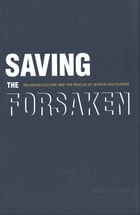 Saving the Forsaken: Religious Culture and the Rescue of Jews in Nazi Europe by Pearl M. Oliner