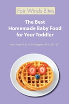 The Best Homemade Baby Food For Your Toddler: Know What Goes Into Every Bite with More Than 200 of the Most Deliciously Nutritious Homemade Baby F by Karin Knight, R.N.