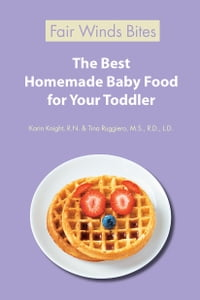 The Best Homemade Baby Food For Your Toddler