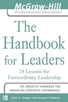 The Handbook for Leaders: 24 Lessons for Extraordinary Leaders