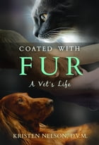 Coated With Fur: A Vet's Life by Kristen Nelson, D.V.M.