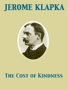 The Cost of Kindness by Jerome Klapka