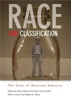 Race and Classification: The Case of Mexican America by Ilona Katzew