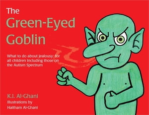 The Green-Eyed Goblin What to do about jealousy - for all children including those on the Autism Spectrum