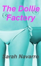 The Dollie Factory (The Clockwork Girl II) by Sarah Navarro