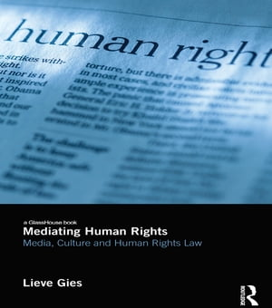 Mediating Human Rights Media,  Culture and Human Rights Law