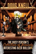 9786164295407 - Doug Knell: The Busy Person's Collection Of Insanely Interesting Beer Bullshit - หนังสือ