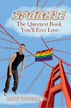 Sparkle: The Queerest Book You'll Ever Love by Rob Rosen