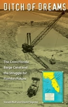 Ditch of Dreams: The Cross Florida Barge Canal and the Struggle for Florida's Future by Noll, Steven, and Pat Tegeder