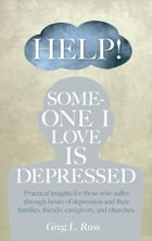 Help! Someone I Love is Depressed: Practical Insights for Those who Suffer Through Bouts of Depression and Their Families, Friends, Car by Russ, Greg L.