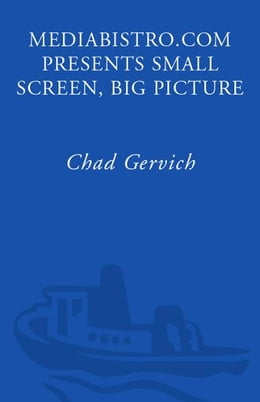 Book Mediabistro.com Presents Small Screen, Big Picture: A Writer's Guide to the TV Business by Chad Gervich