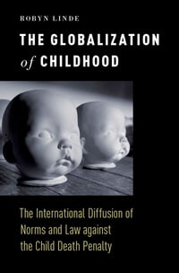 The Globalization of Childhood: The International Diffusion of Norms and Law against the Child…