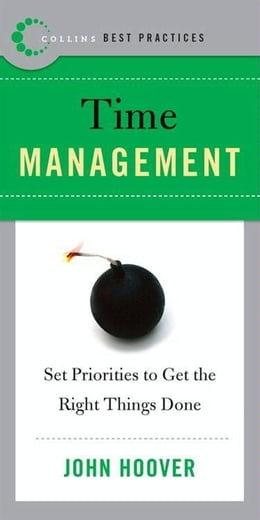 Book Best Practices: Time Management: Set Priorities to Get the Right Things Done by John Hoover