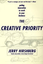 The Creative Priority: Putting Innovation To Work In Your Business by Jerry Hirshberg