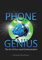 Phone Genius: The Art of Non-visual Communication by Michelle Mills-Porter